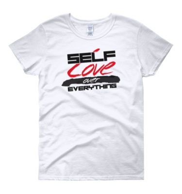 Self-Love Over Everything Women's T-Shirt
